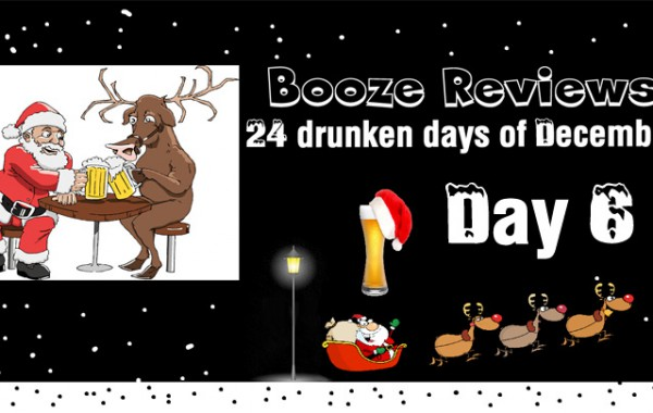 Booze Reviews – 24 Drunken Days of Christmas – Day 6
