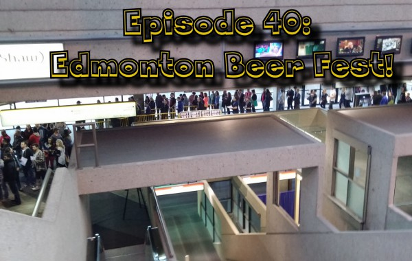 Booze Reviews – Ep. 40 – Edmonton Beer Fest