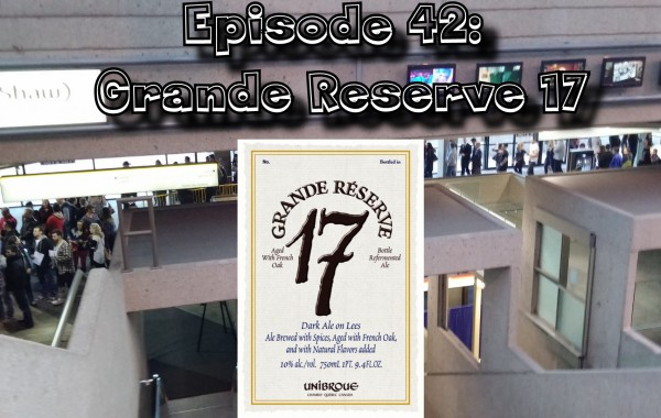 Booze Reviews Ep. 42 – Unibroue Grande Reserve 17
