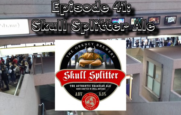 Booze Reviews – Ep. 41 – Skull Splitter Ale