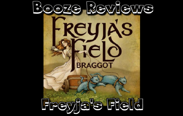 Booze Reviews – Episode 43 – Freyja's Field