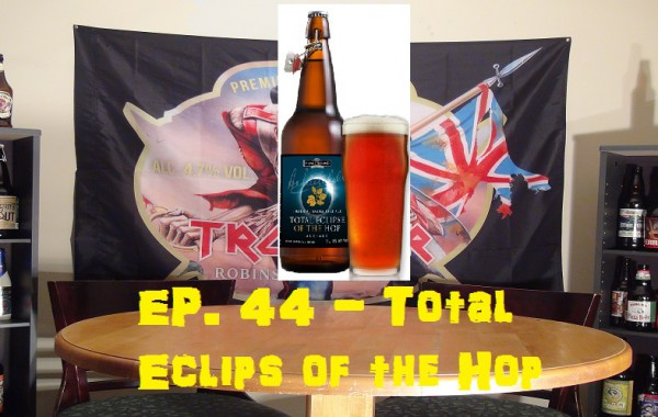 Booze Reviews – Ep. 44 – Total Eclipse of the Hop